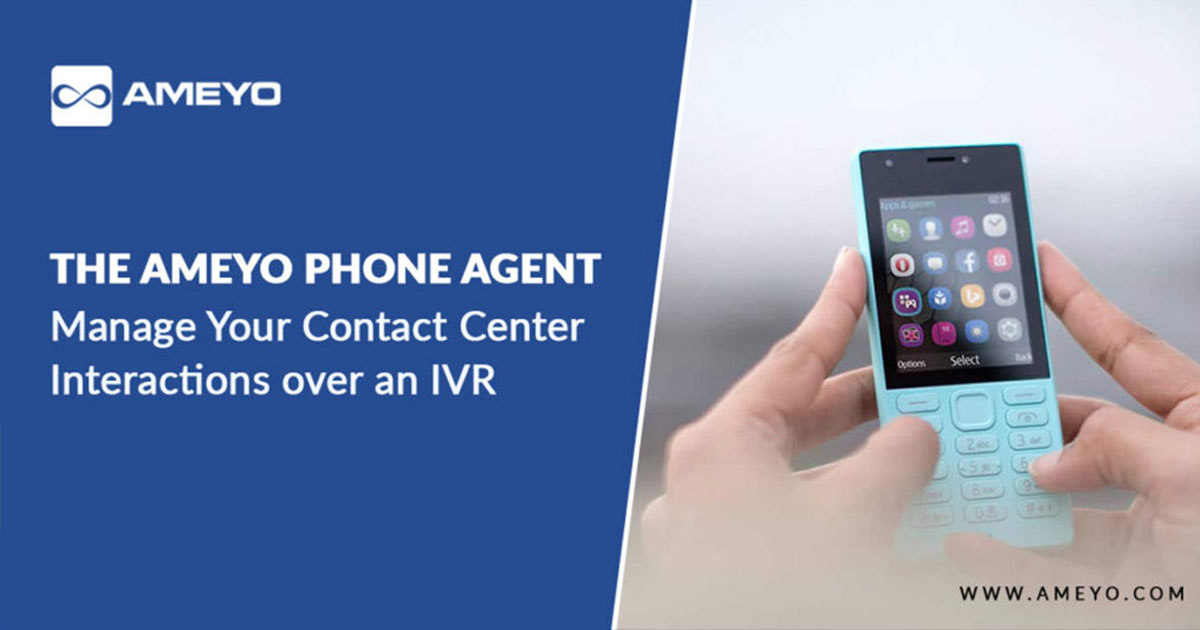 The Ameyo Phone Agent – Manage Your Contact Center Interactions over an IVR