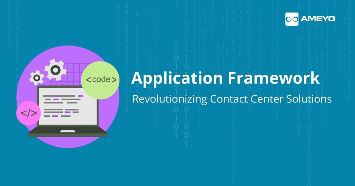 Application Framework-Revolutionizing Contact Center Solutions