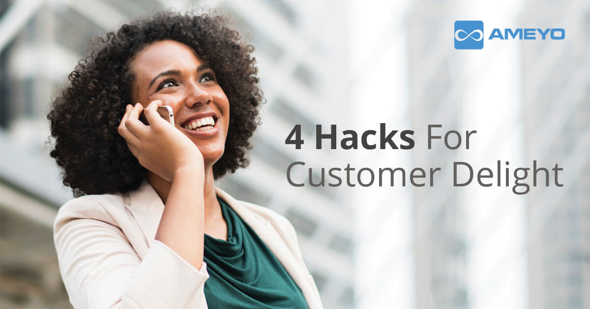 4 Hacks For Customer Delight