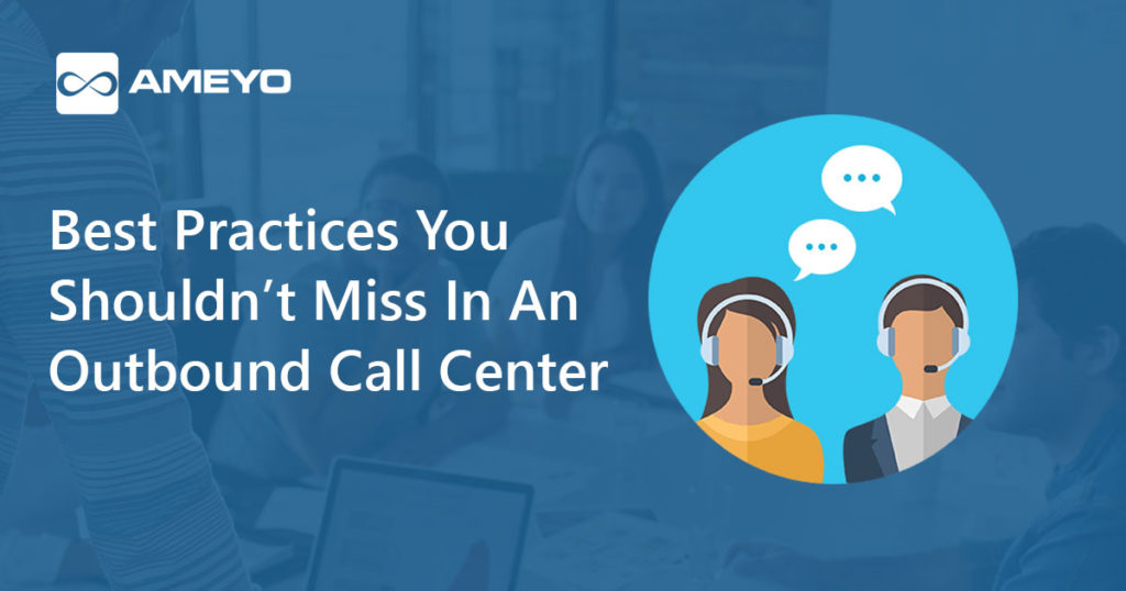Best Practices You Shouldn't Miss In An Outbound Call Center