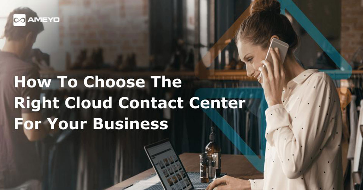 How To Choose The Right Cloud Contact Center For Your Business