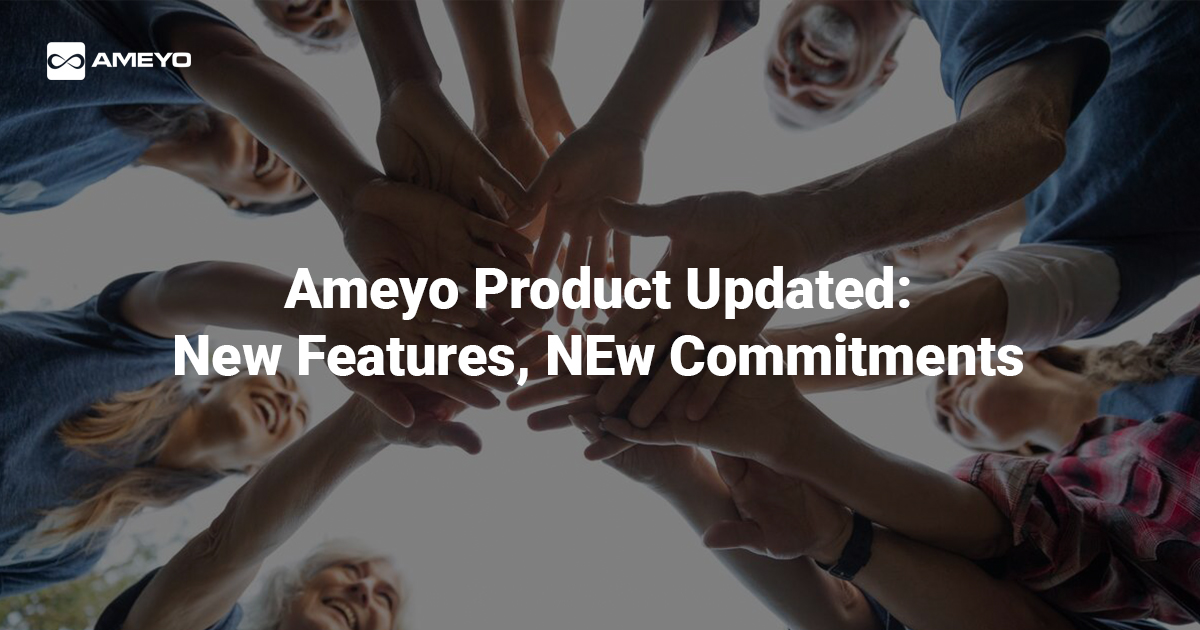 Ameyo Product Updates: New Features, New Commitments