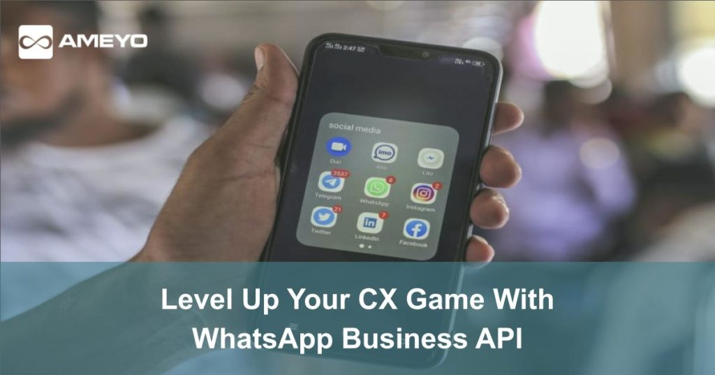 Level Up Your CX Game With WhatsApp Business API