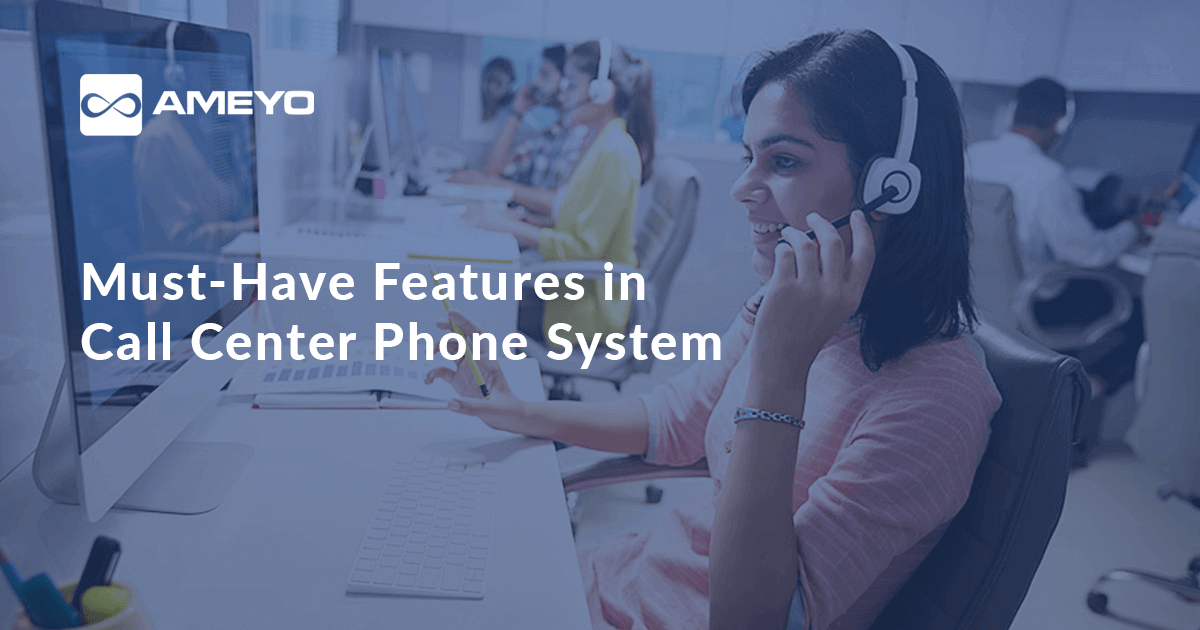 Must-have features in Call Center Phone Systems