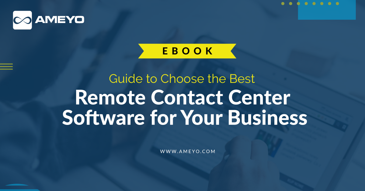 Guide to Choose the Best Remote Contact Center Software for Your Business