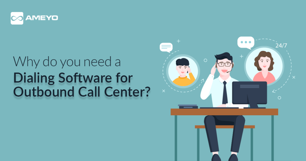 Why do you need a Dialer Software for Outbound Call Center?