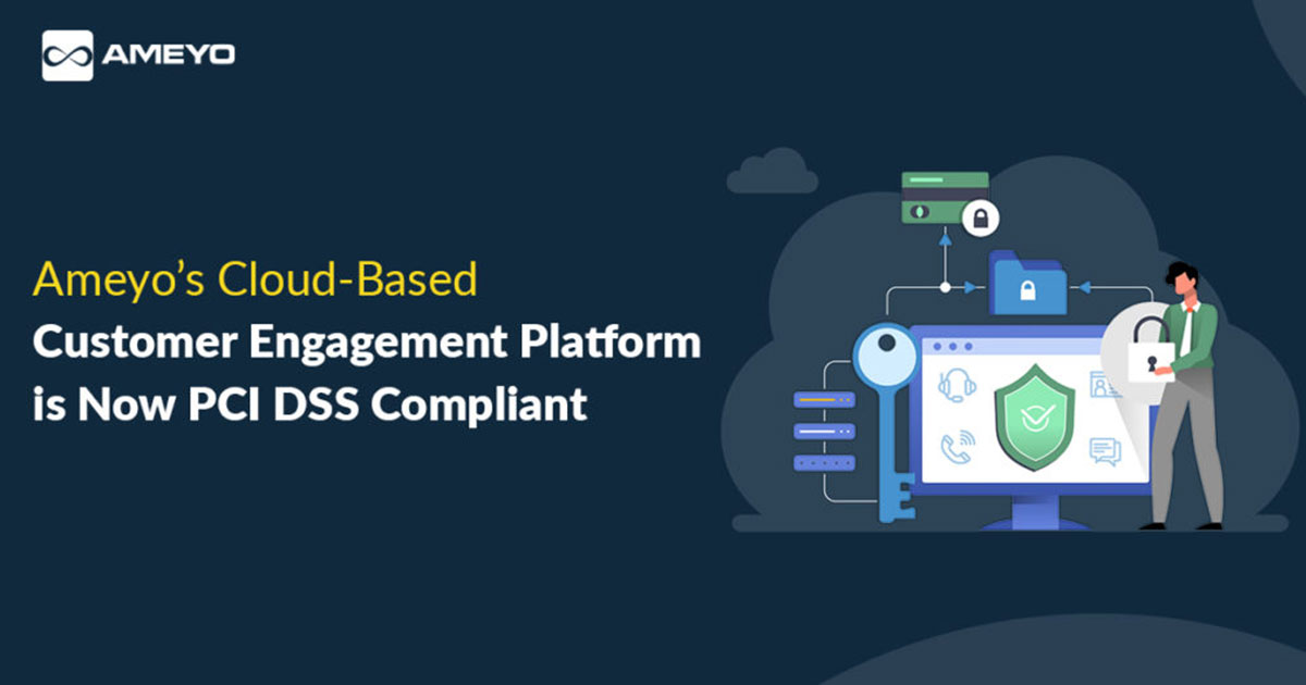 Ameyo's Cloud-Based Customer Engagement Platform is Now PCI DSS Compliant