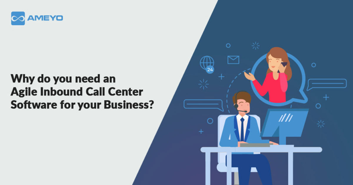 Why do you need an Agile Inbound Call Center Software for your Business?