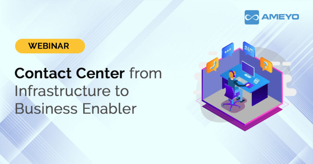 Contact Center from Infrastructure to Business Enabler: Webinar