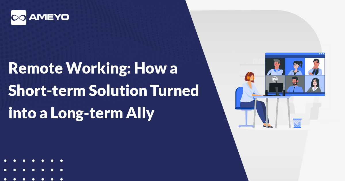 Remote Working: How a Short-term Solution Turned into a Long-term Ally