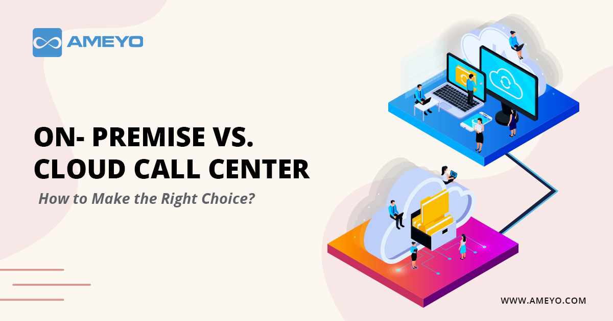 Why is Cloud Call Center Better than On-Premise?