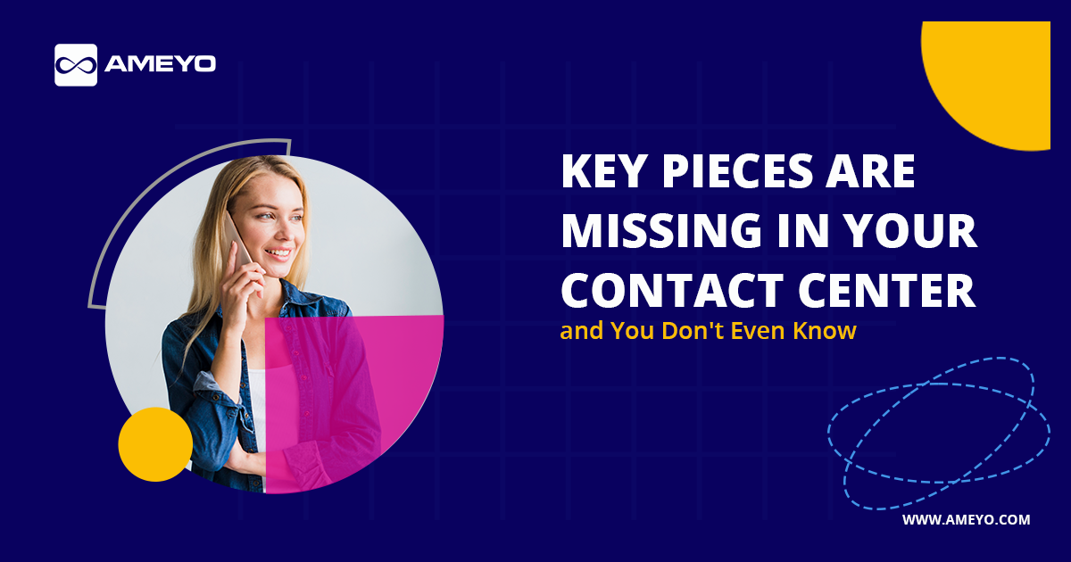 4 Key Pieces your Contact Center is Missing & You Don't Even Know