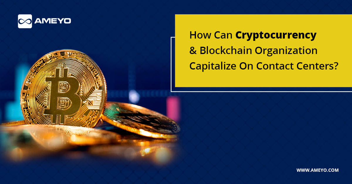 How Can Cryptocurrency & Blockchain Organizations Capitalize On Contact Centers?